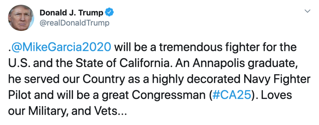 """President Trump tweeted, """"@MikeGarcia2020 will be a tremendous fighter for the U.S. and the State of California. An Annapolis graduate, he served our Country as a highly decorated Navy Fighter Pilot and will be a great Congressman (#CA25). Loves our Military, and Vets..."""""""